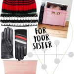 Christmas Gift Guides: For your sister